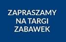 Zapraszamy na Targi Zabawek w Rzeszowie: 25 września